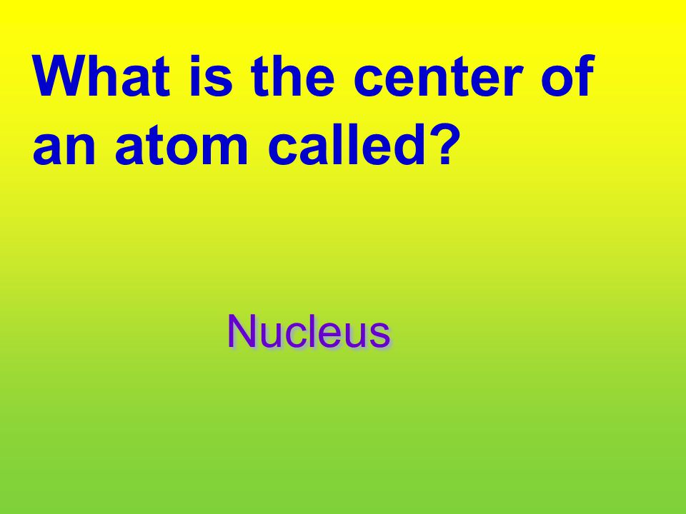 What is the center of an atom called