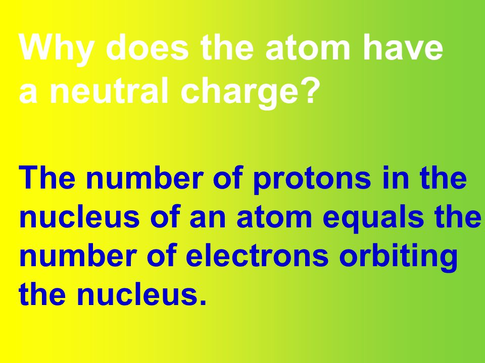 Why does the atom have a neutral charge