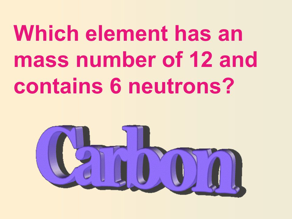 Which element has an mass number of 12 and contains 6 neutrons