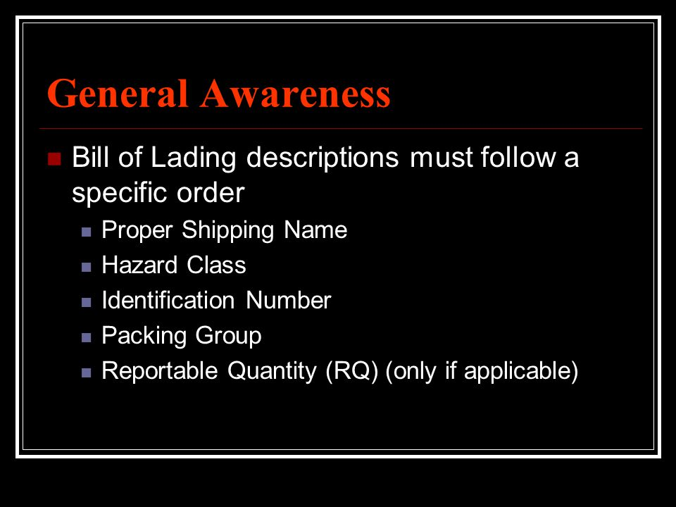 General Awareness Bill of Lading descriptions must follow a specific order. Proper Shipping Name. Hazard Class.