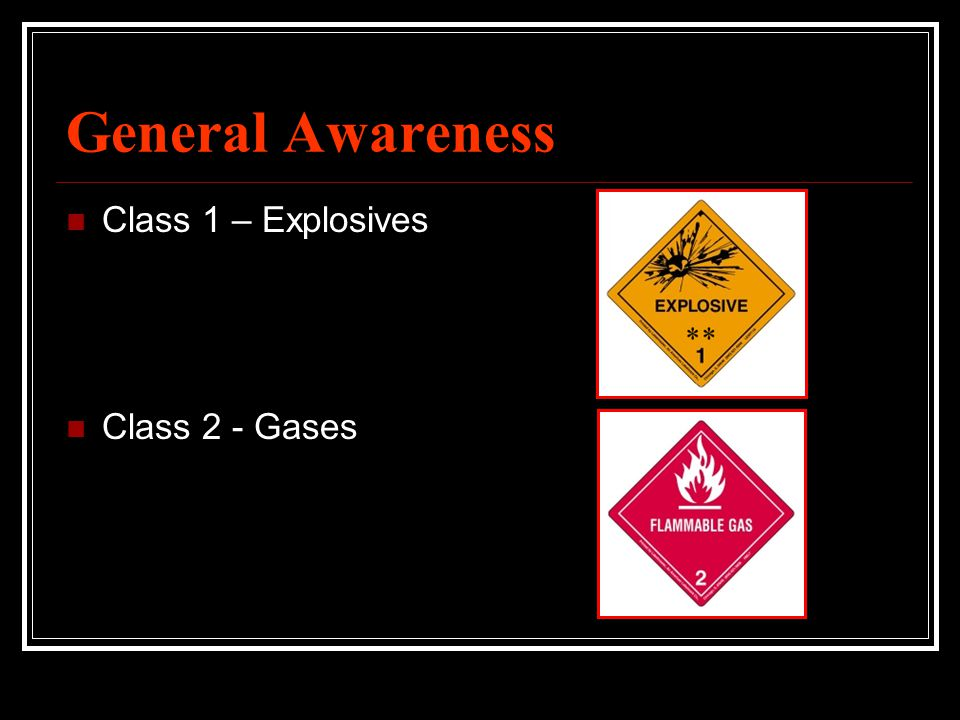 General Awareness Class 1 – Explosives Class 2 - Gases