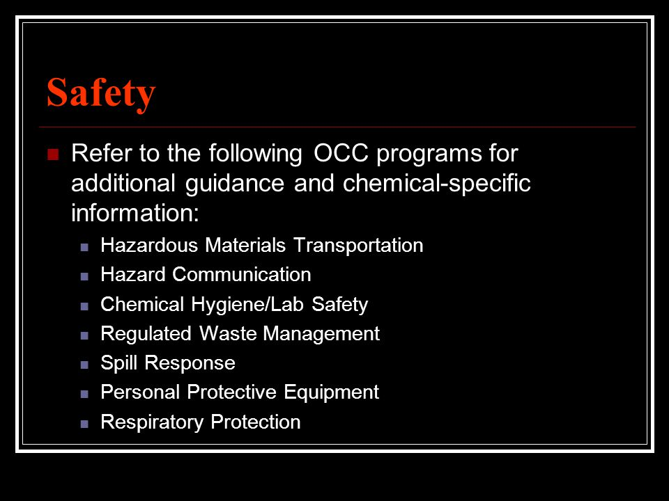 Safety Refer to the following OCC programs for additional guidance and chemical-specific information: