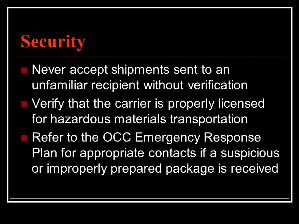 Security Never accept shipments sent to an unfamiliar recipient without verification.