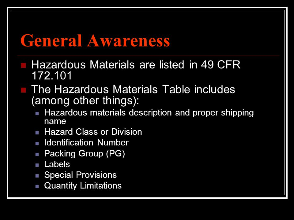 General Awareness Hazardous Materials are listed in 49 CFR