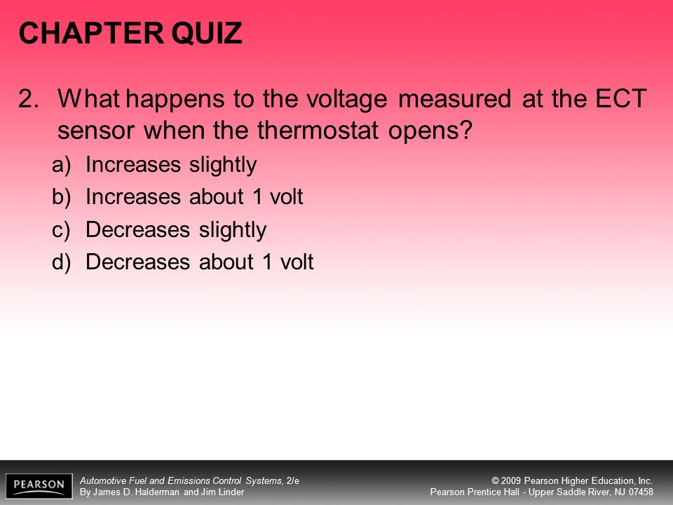 CHAPTER QUIZ 2. What happens to the voltage measured at the ECT sensor when the thermostat opens Increases slightly.