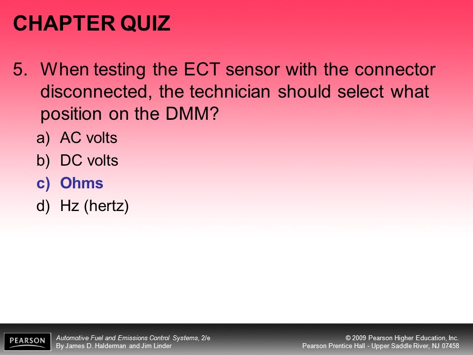 CHAPTER QUIZ 5. When testing the ECT sensor with the connector disconnected, the technician should select what position on the DMM
