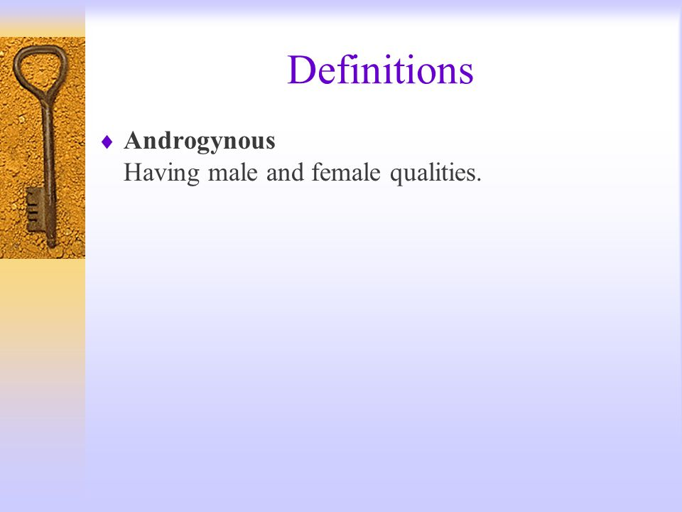 Definitions Androgynous Having male and female qualities.