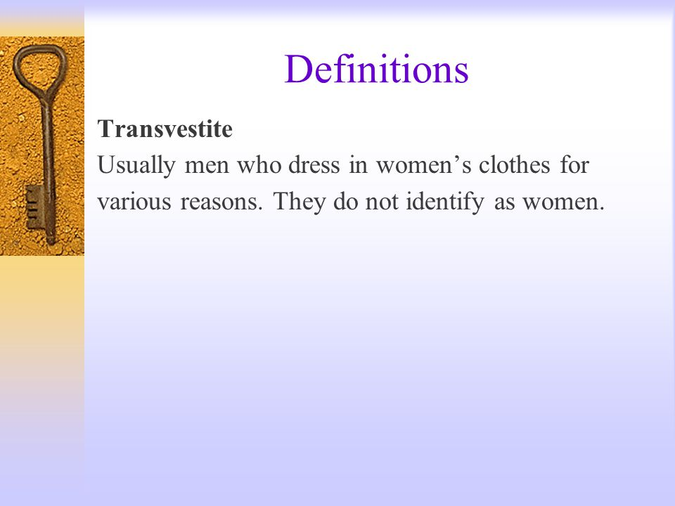Definitions Transvestite Usually men who dress in women's clothes for