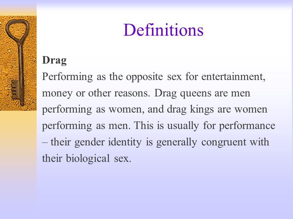 Definitions Drag Performing as the opposite sex for entertainment,