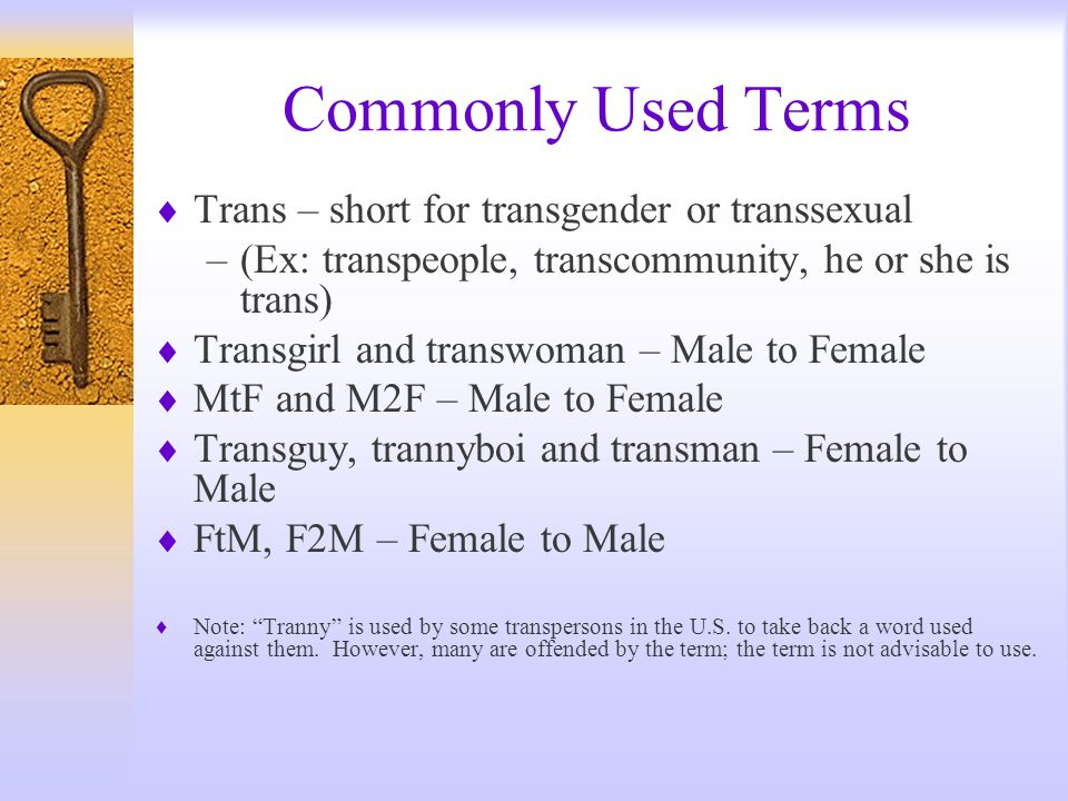 Commonly Used Terms Trans – short for transgender or transsexual