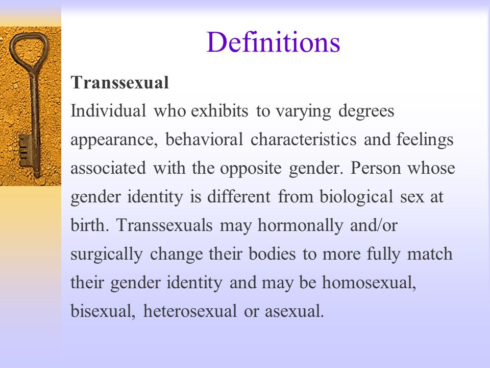 Definitions Transsexual Individual who exhibits to varying degrees