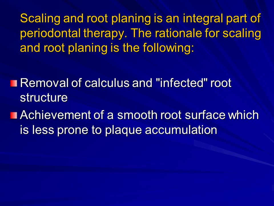 Scaling and root planing is an integral part of periodontal therapy