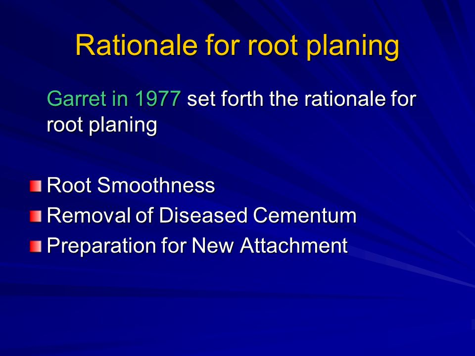 Rationale for root planing