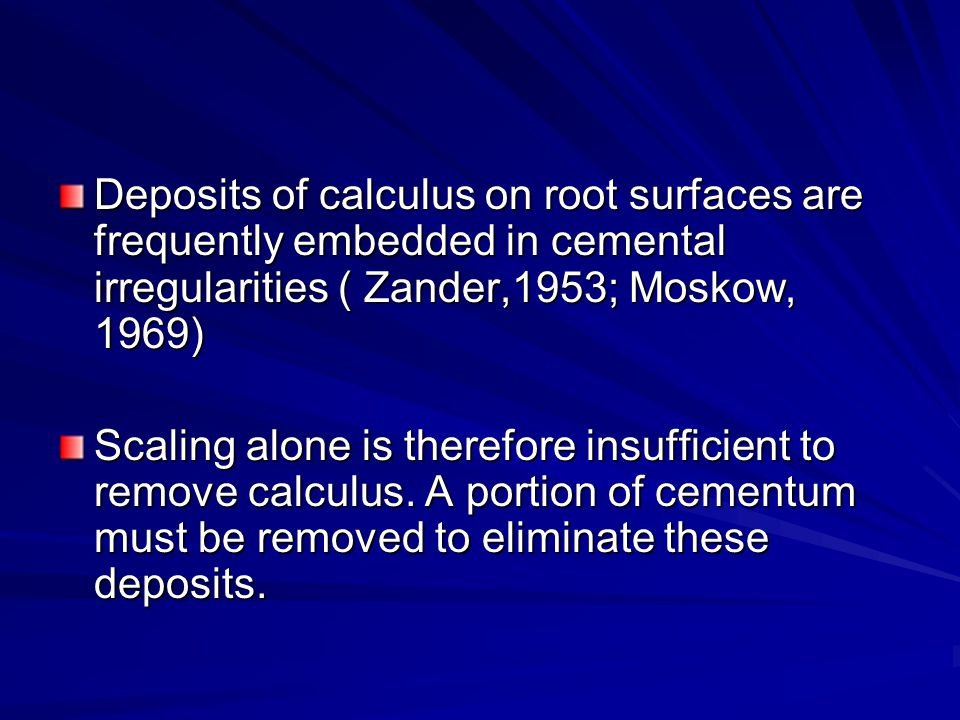 Deposits of calculus on root surfaces are frequently embedded in cemental irregularities ( Zander,1953; Moskow, 1969)