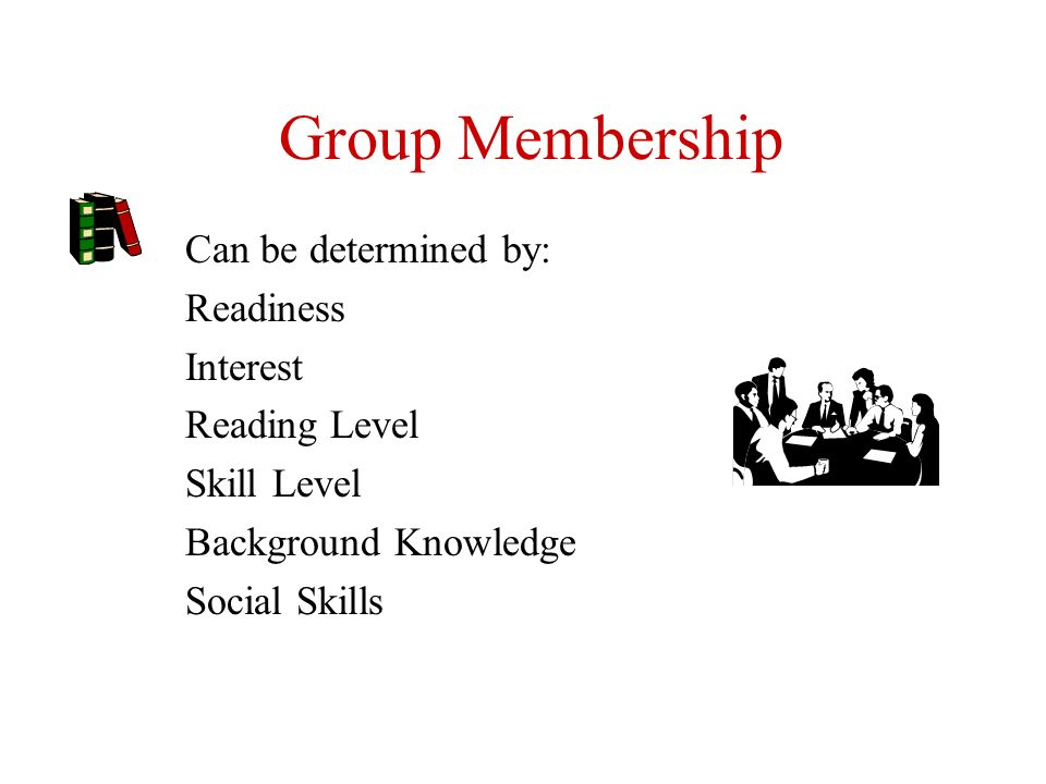 Group Membership Can be determined by: Readiness Interest