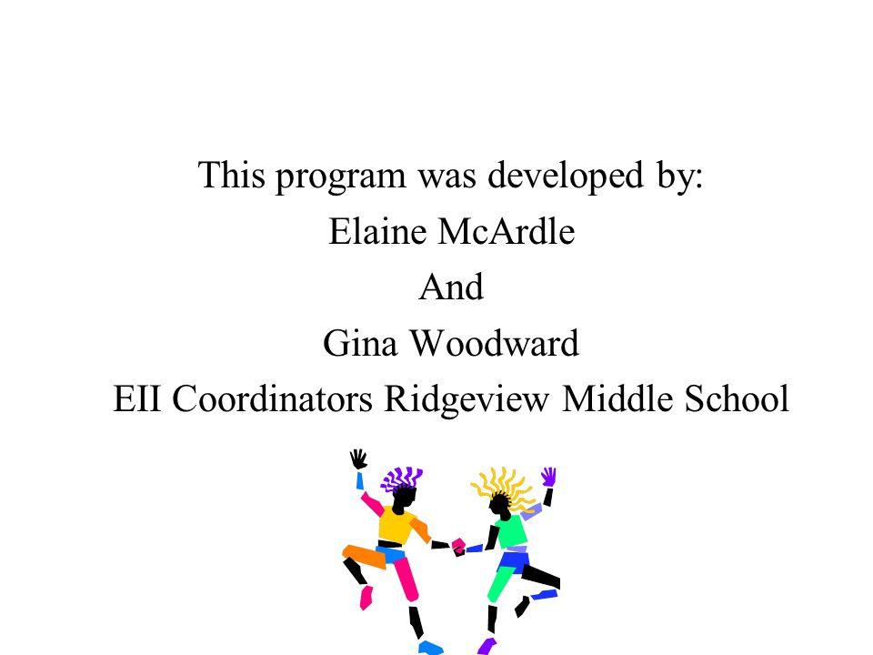 This program was developed by: Elaine McArdle And Gina Woodward