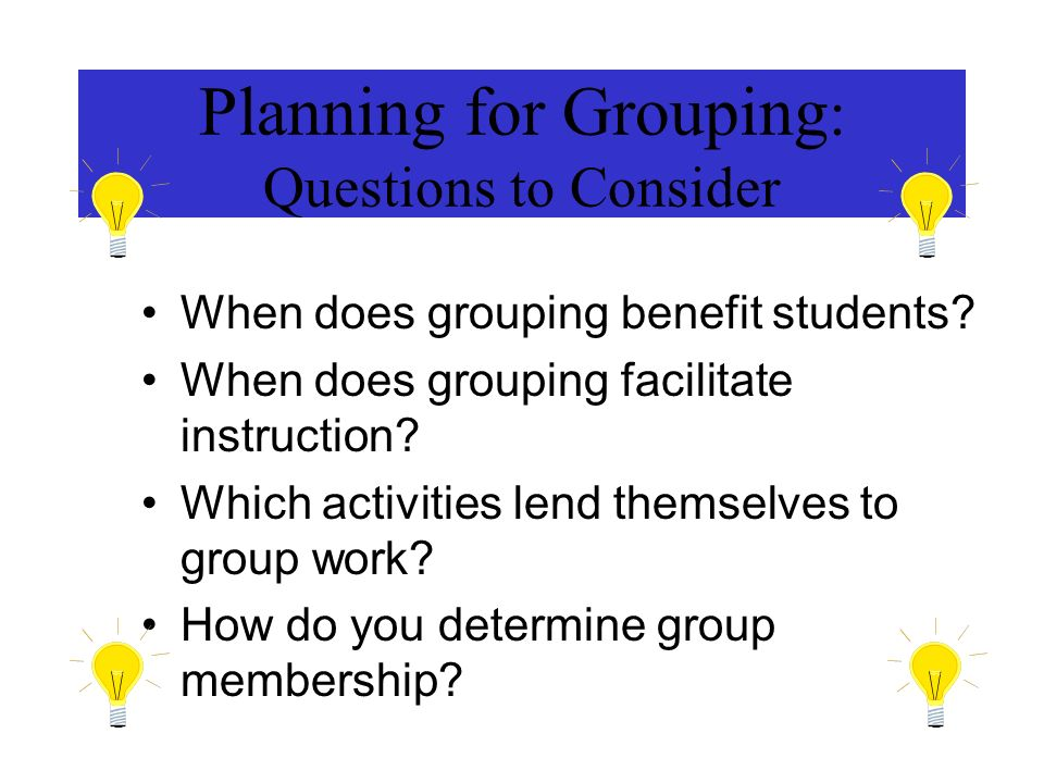 Planning for Grouping: Questions to Consider