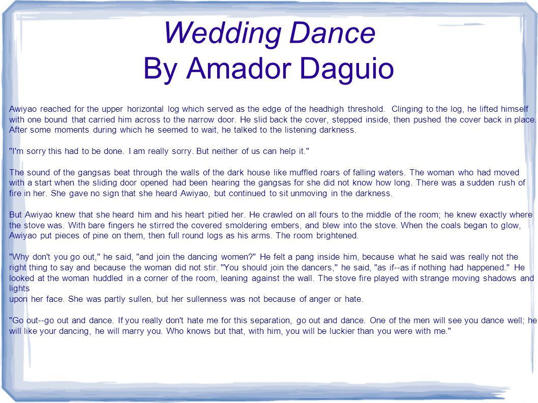 summary of the wedding dance by The wedding danceamador t daguio summary awiyao and lumnay is a long  married couple  another woman, so lumnay went to the wedding dance.