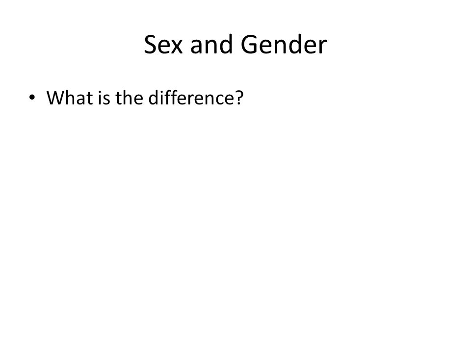 Sex and Gender What is the difference