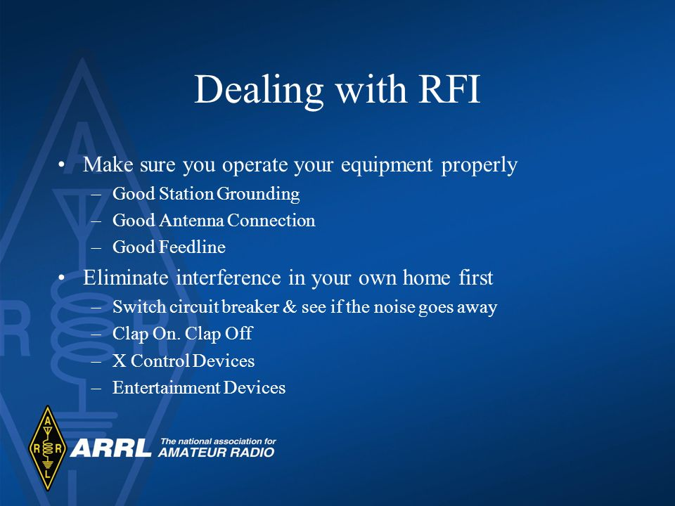 Dealing with RFI Make sure you operate your equipment properly