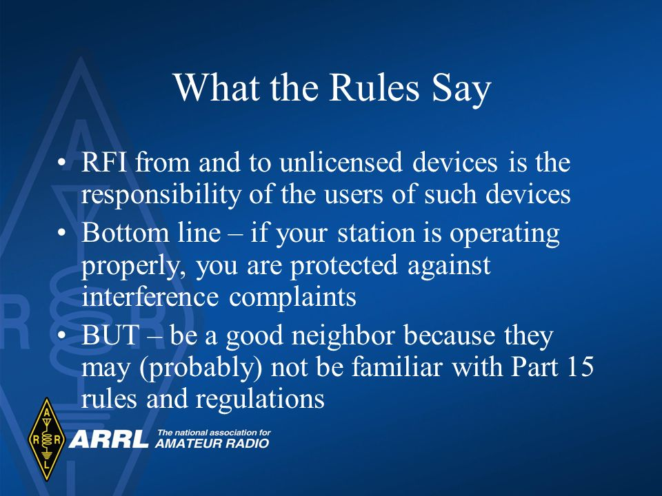 What the Rules Say RFI from and to unlicensed devices is the responsibility of the users of such devices.