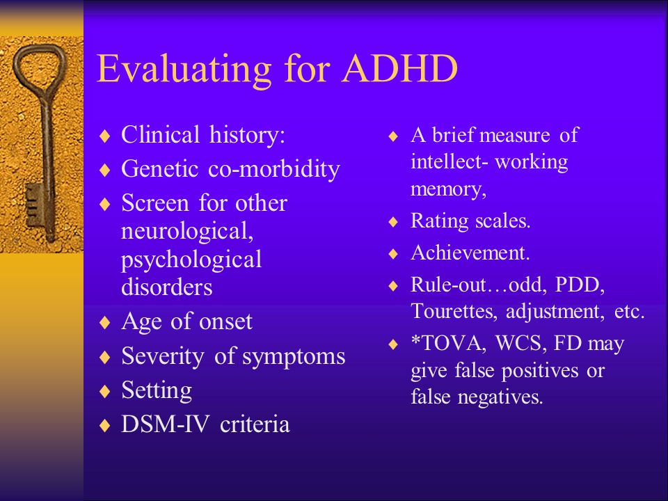 Evaluating for ADHD Clinical history: Genetic co-morbidity