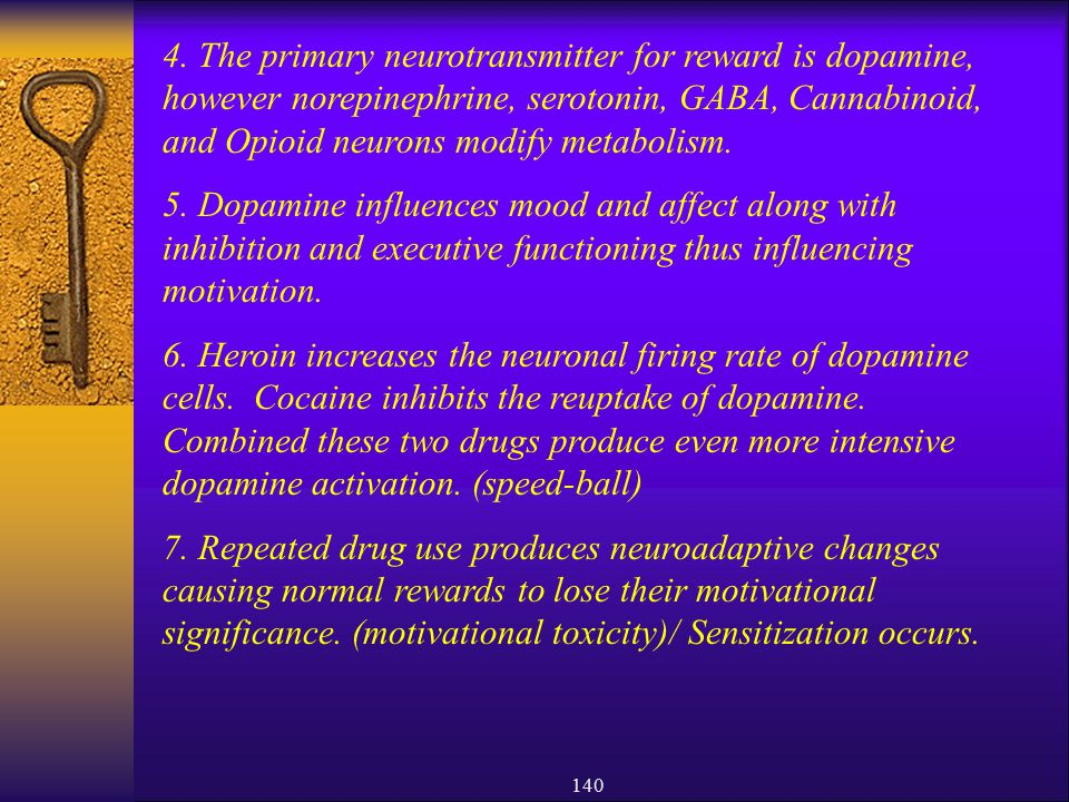 4. The primary neurotransmitter for reward is dopamine, however norepinephrine, serotonin, GABA, Cannabinoid, and Opioid neurons modify metabolism.