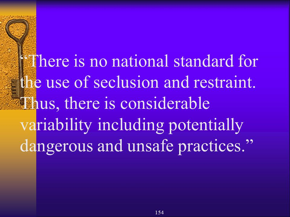 There is no national standard for the use of seclusion and restraint