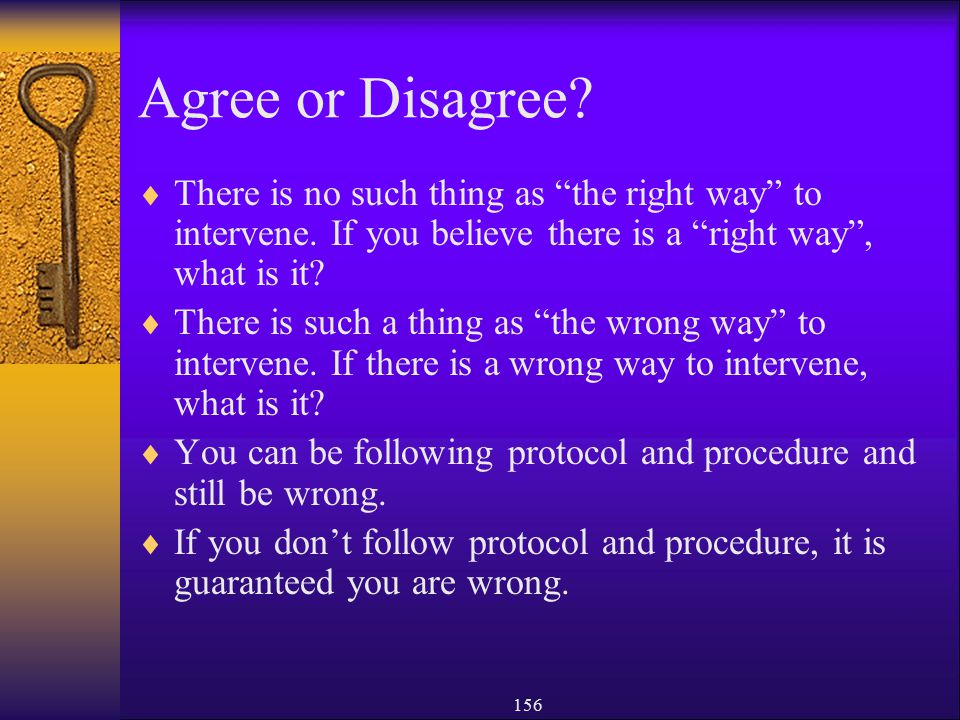 Agree or Disagree There is no such thing as the right way to intervene. If you believe there is a right way , what is it