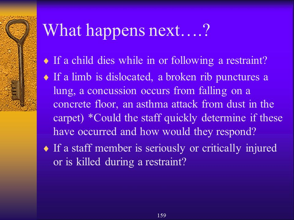 What happens next…. If a child dies while in or following a restraint