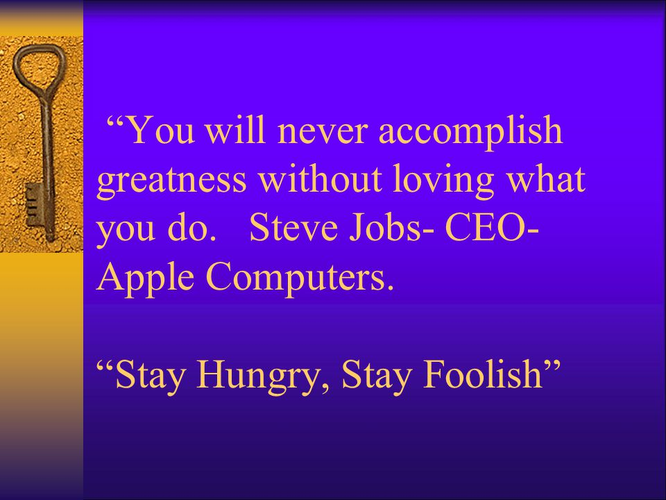 You will never accomplish greatness without loving what you do