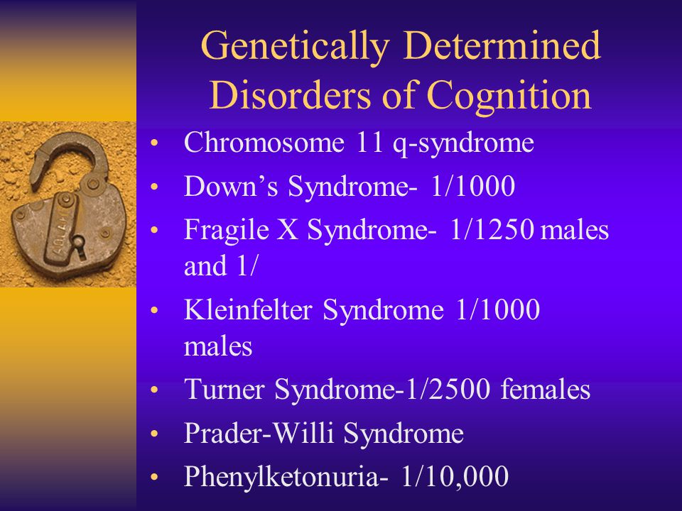 Genetically Determined Disorders of Cognition