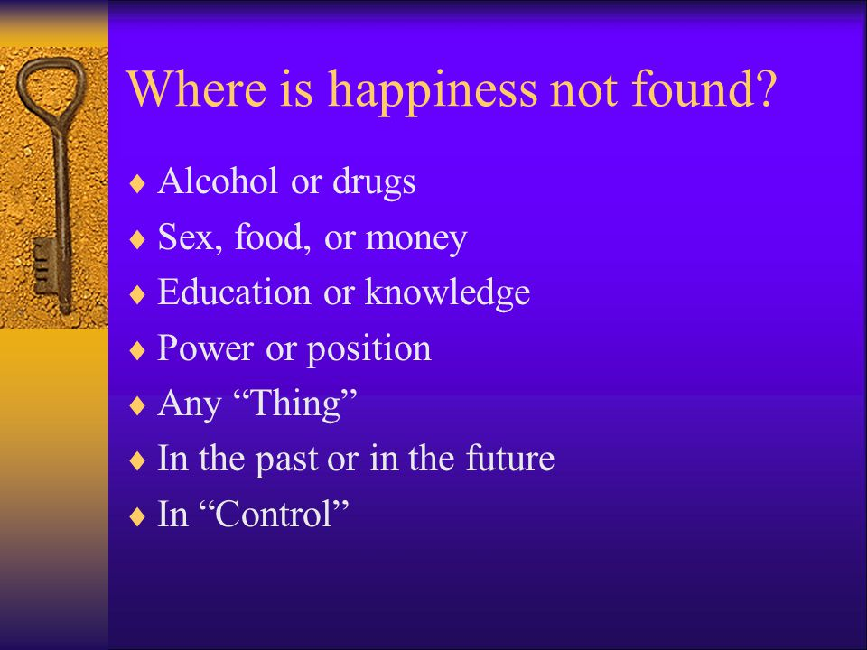 Where is happiness not found