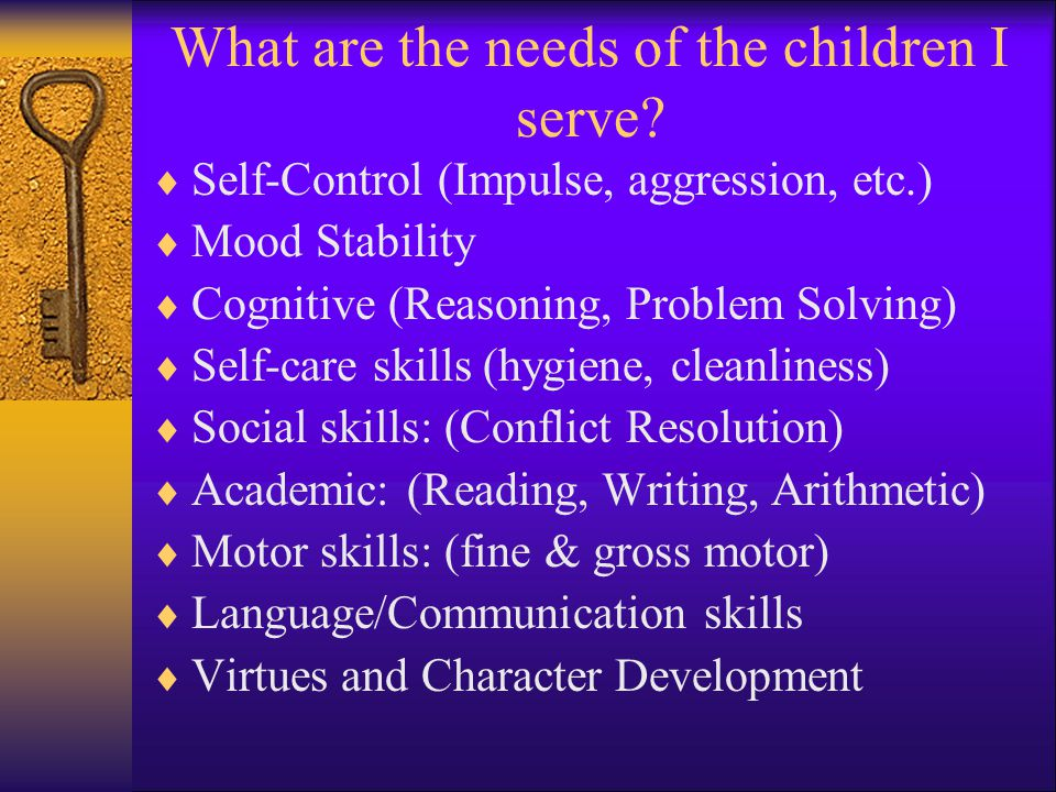 What are the needs of the children I serve
