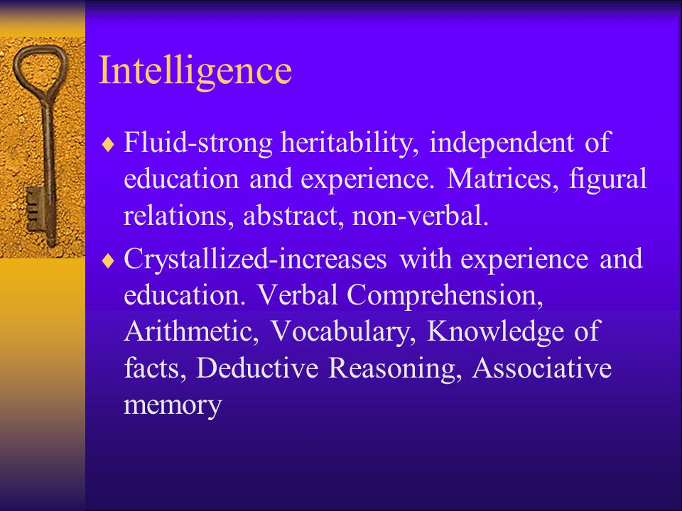 Intelligence Fluid-strong heritability, independent of education and experience. Matrices, figural relations, abstract, non-verbal.