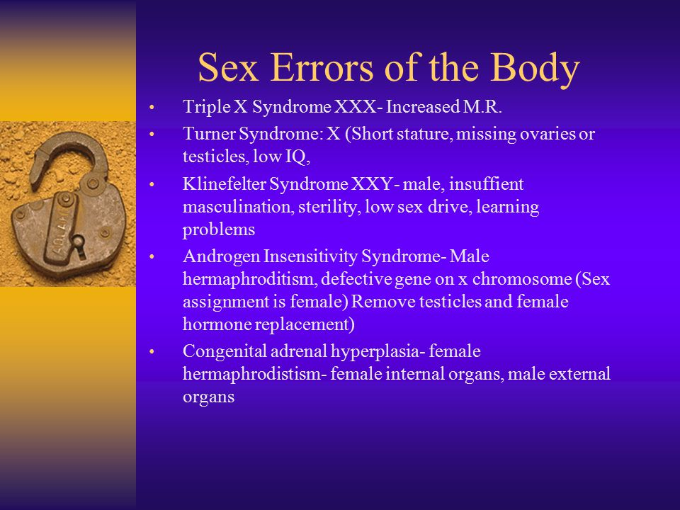Sex Errors of the Body Triple X Syndrome XXX- Increased M.R.