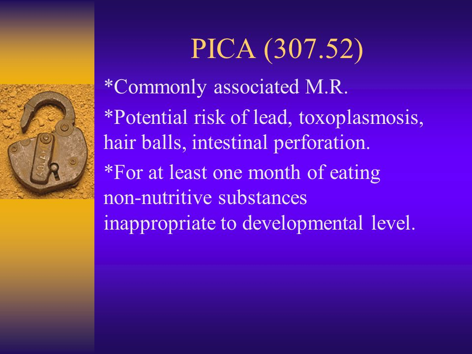 PICA (307.52) *Commonly associated M.R.