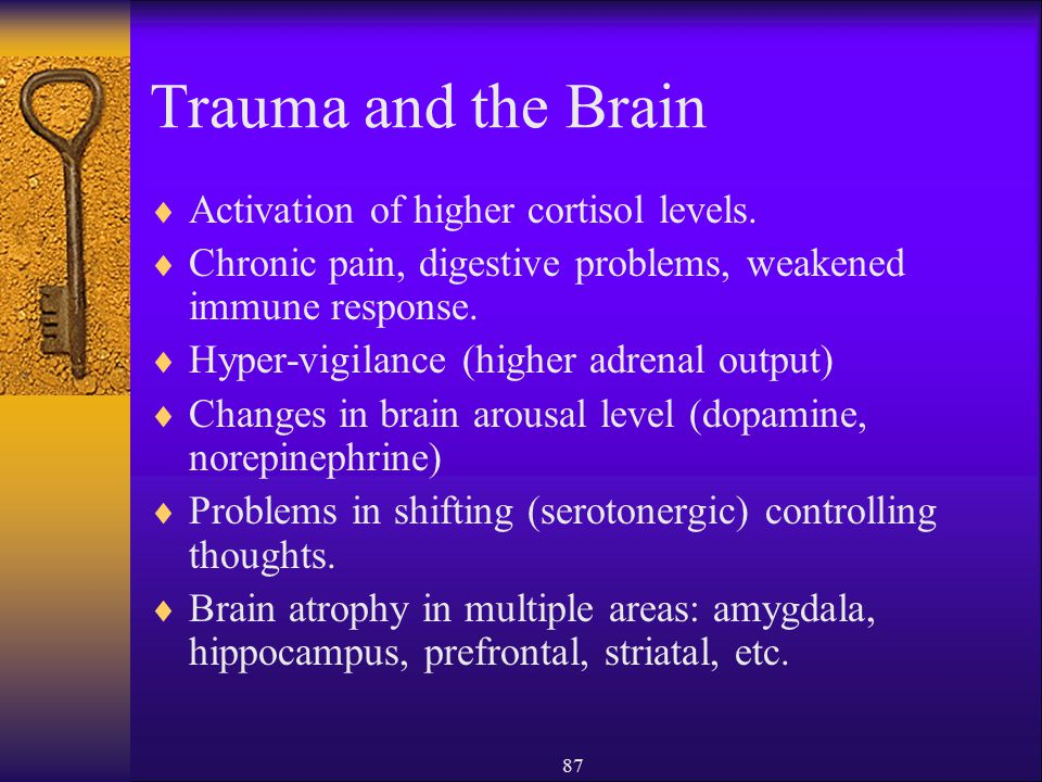 Trauma and the Brain Activation of higher cortisol levels.
