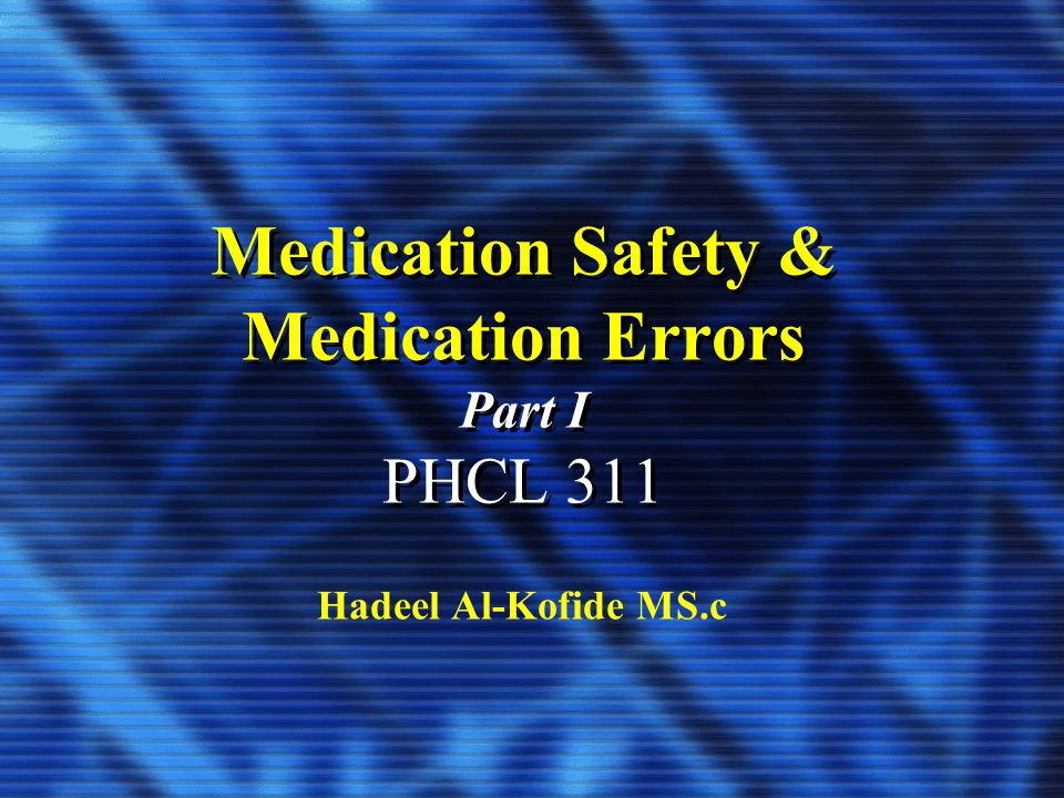 Medication Safety & Medication Errors Part I PHCL 311