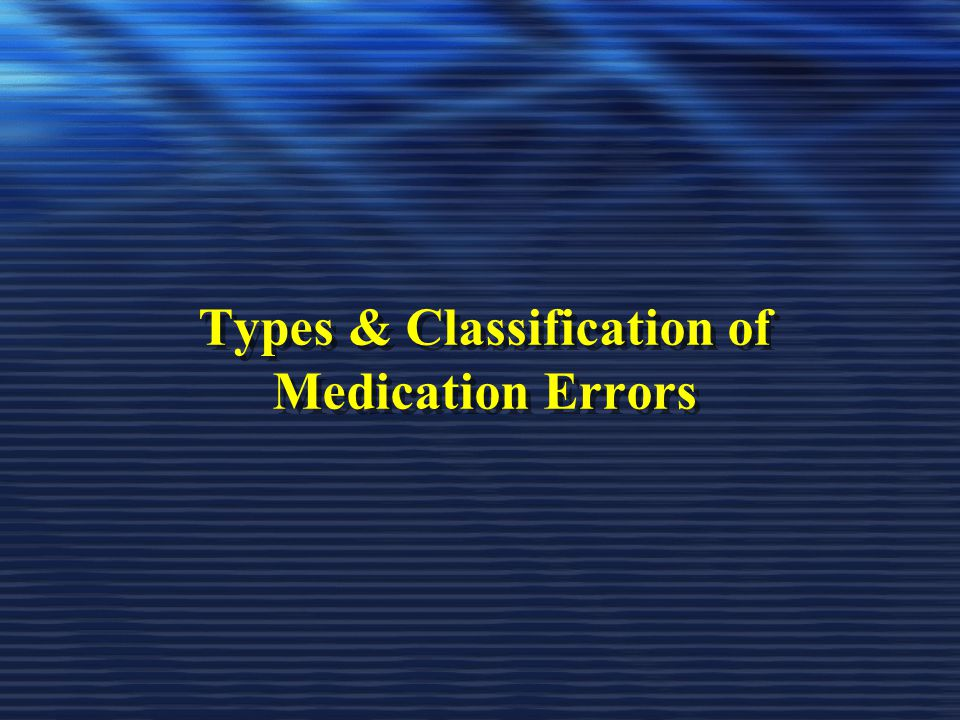 Types & Classification of Medication Errors