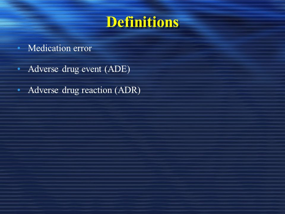 Definitions Medication error Adverse drug event (ADE)