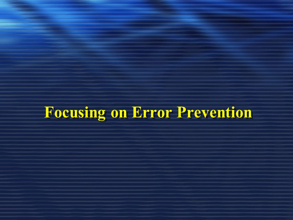 Focusing on Error Prevention