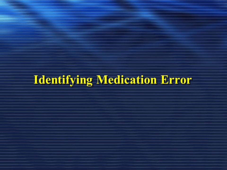 Identifying Medication Error
