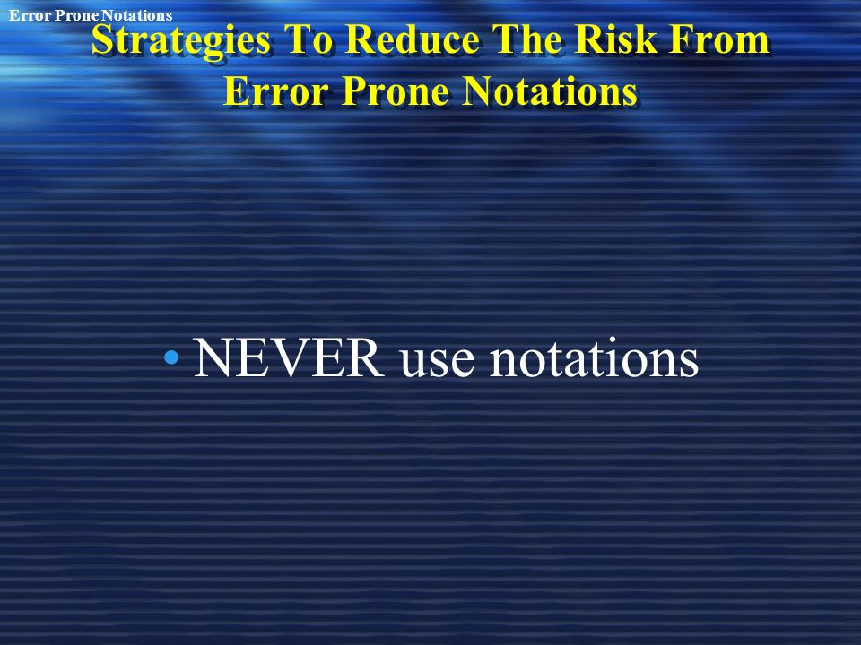 Strategies To Reduce The Risk From Error Prone Notations