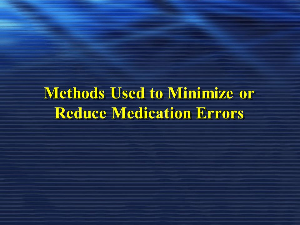 Methods Used to Minimize or Reduce Medication Errors