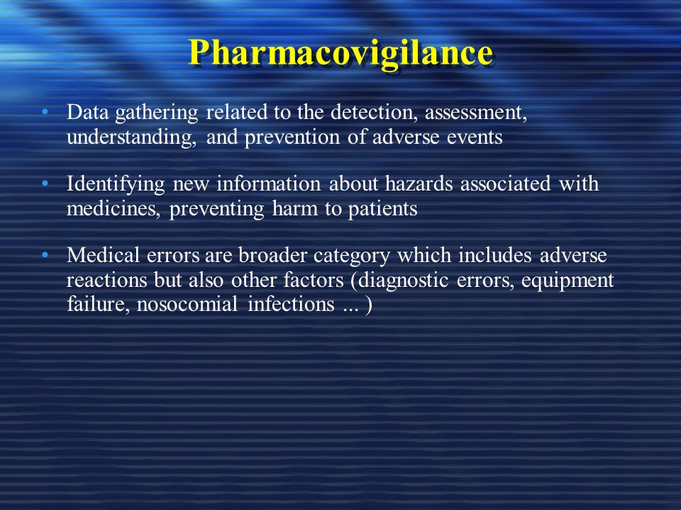 Pharmacovigilance Data gathering related to the detection, assessment, understanding, and prevention of adverse events.