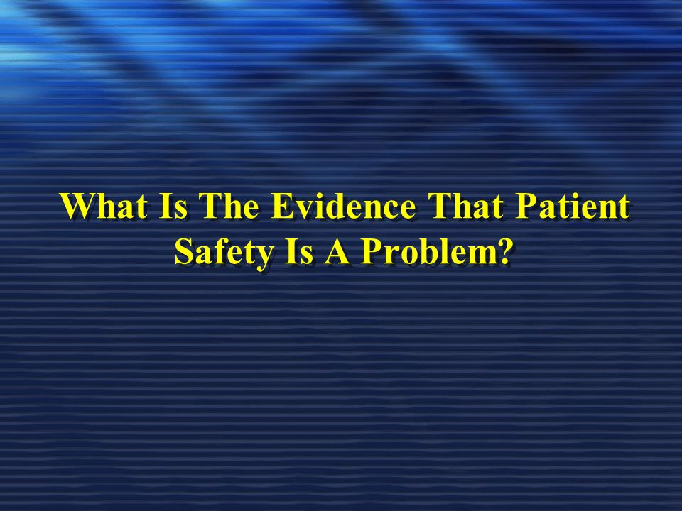 What Is The Evidence That Patient Safety Is A Problem