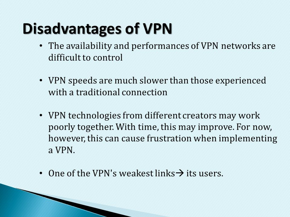 Disadvantages of VPN The availability and performances of VPN networks are difficult to control.