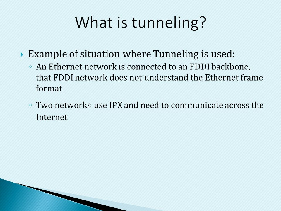 What is tunneling Example of situation where Tunneling is used: