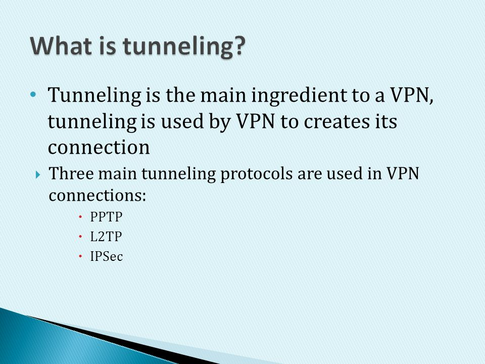What is tunneling Tunneling is the main ingredient to a VPN, tunneling is used by VPN to creates its connection.